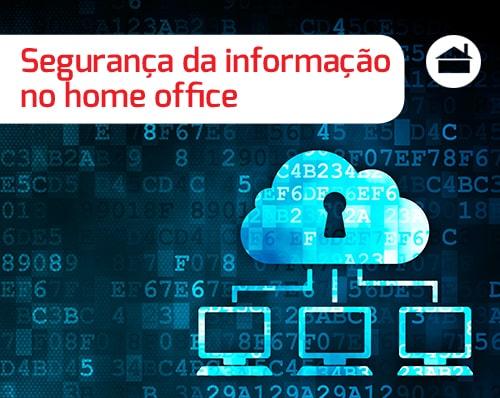 Saiba como manter a segurança da informação da sua empresa no modelo home office.